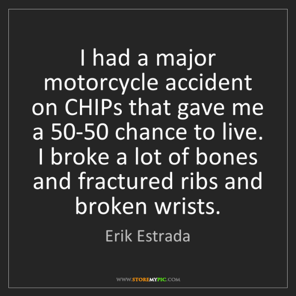 Erik Estrada: I had a major motorcycle accident on CHIPs that gave...