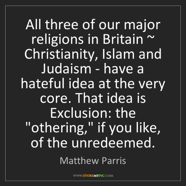 Matthew Parris: All three of our major religions in Britain ~ Christianity,...