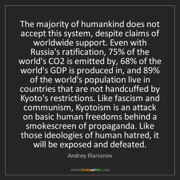 Andrey Illarionov: The majority of humankind does not accept this system,...