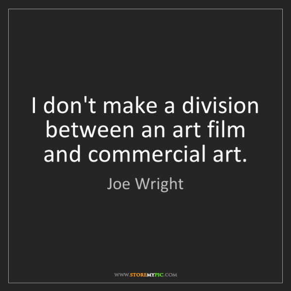 Joe Wright: I don't make a division between an art film and commercial...