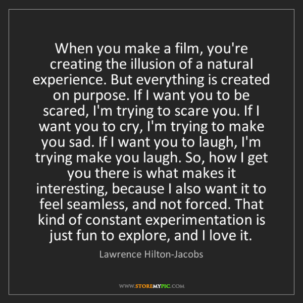 Lawrence Hilton-Jacobs: When you make a film, you're creating the illusion of...