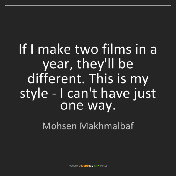 Mohsen Makhmalbaf: If I make two films in a year, they'll be different....