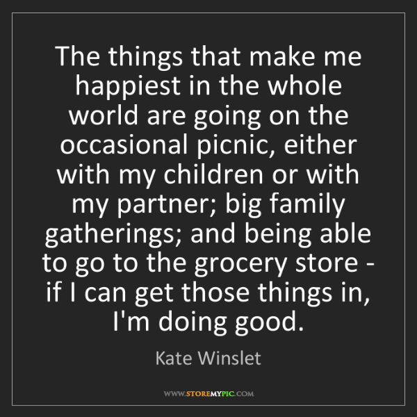 Kate Winslet: The things that make me happiest in the whole world are...