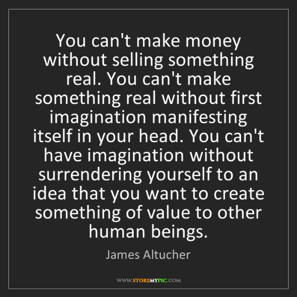 James Altucher: You can't make money without selling something real....