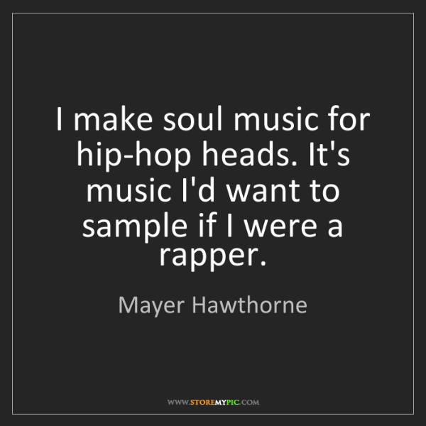 Mayer Hawthorne: I make soul music for hip-hop heads. It's music I'd want...
