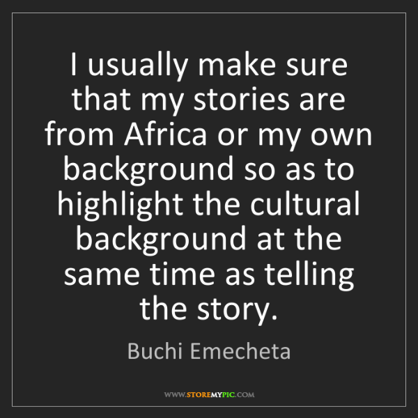 Buchi Emecheta: I usually make sure that my stories are from Africa or...