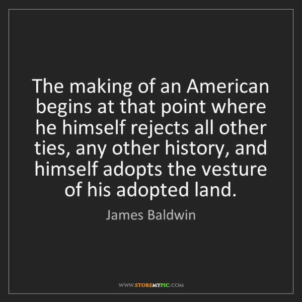 James Baldwin: The making of an American begins at that point where...
