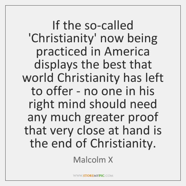 If the so-called 'Christianity' now being practiced in America displays the best ...