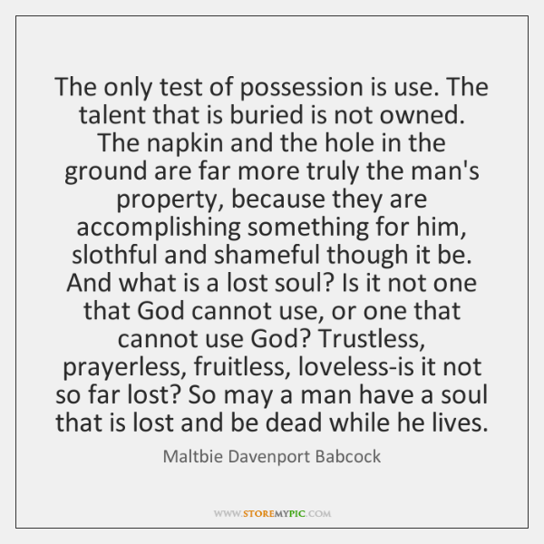 The only test of possession is use. The talent that is buried ...