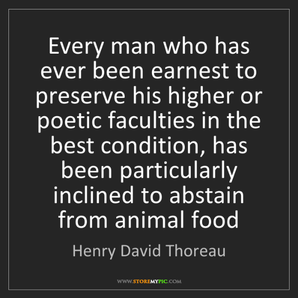 Henry David Thoreau: Every man who has ever been earnest to preserve his higher...