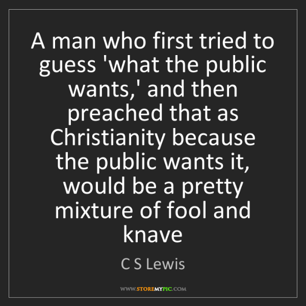 C S Lewis: A man who first tried to guess 'what the public wants,'...