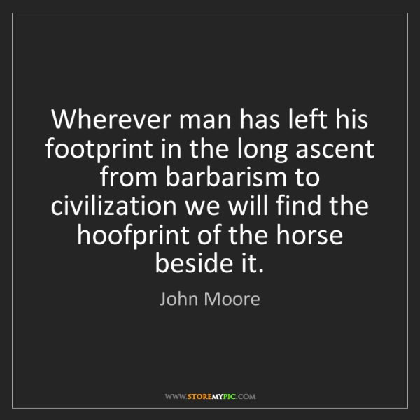 John Moore: Wherever man has left his footprint in the long ascent...