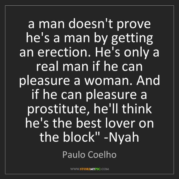 Paulo Coelho: 'a man doesn't prove he's a man by getting an erection....