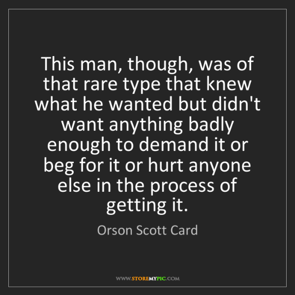 Orson Scott Card: This man, though, was of that rare type that knew what...