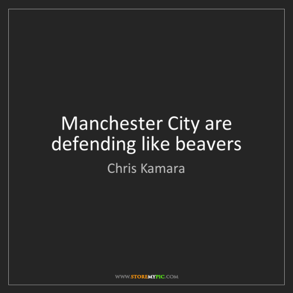 Chris Kamara: Manchester City are defending like beavers