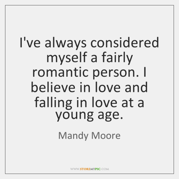 I've always considered myself a fairly romantic person. I believe in love ...