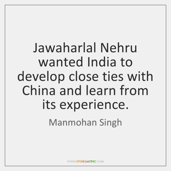 Jawaharlal Nehru wanted India to develop close ties with China and learn ...