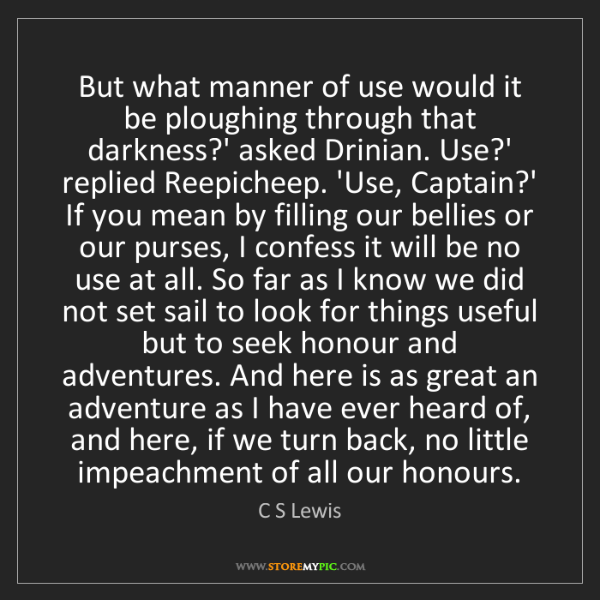 C S Lewis: But what manner of use would it be ploughing through...