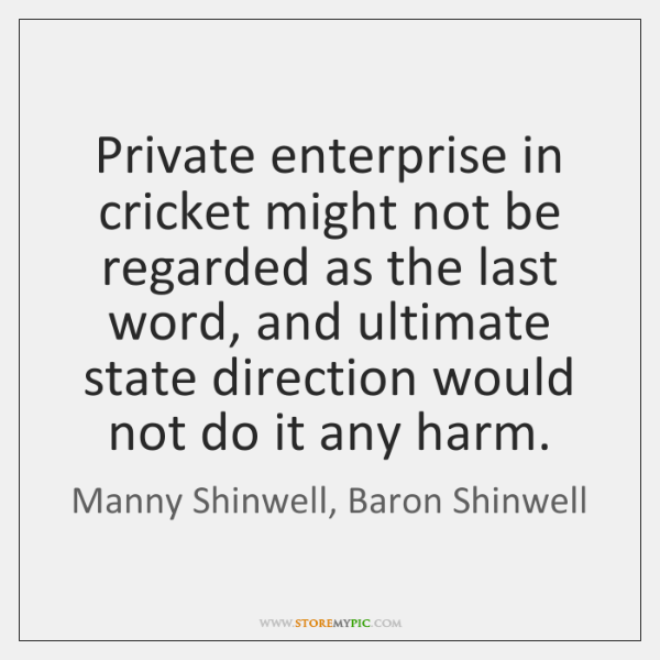 Private enterprise in cricket might not be regarded as the last word, ...