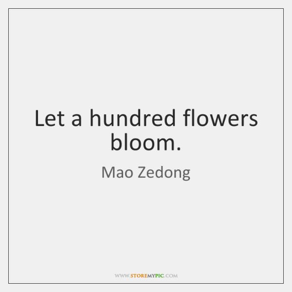 Let a hundred flowers bloom.