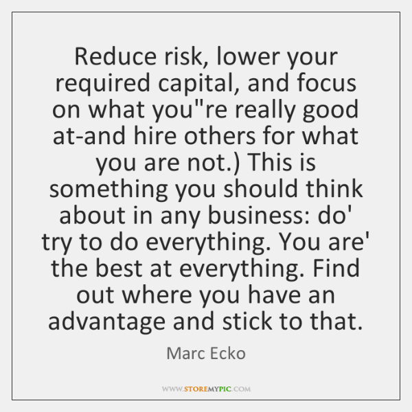 Reduce risk, lower your required capital, and focus on what you're really ...