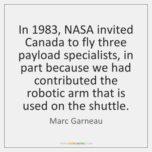 In 1983, NASA invited Canada to fly three payload specialists, in part because ...
