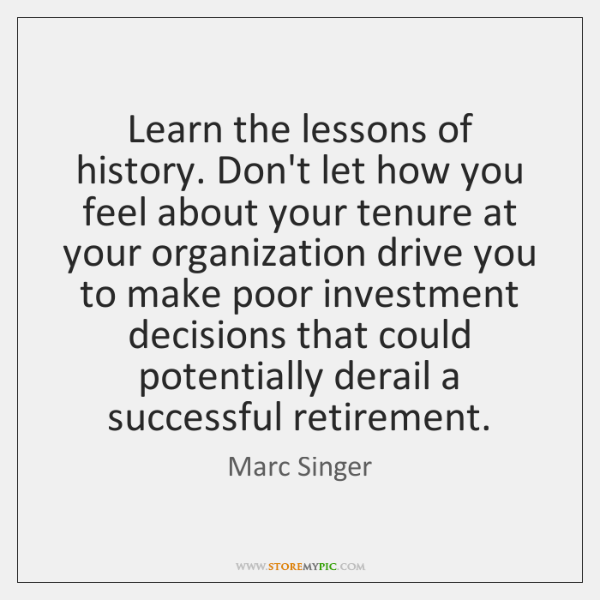 Learn the lessons of history. Don't let how you feel about your ...