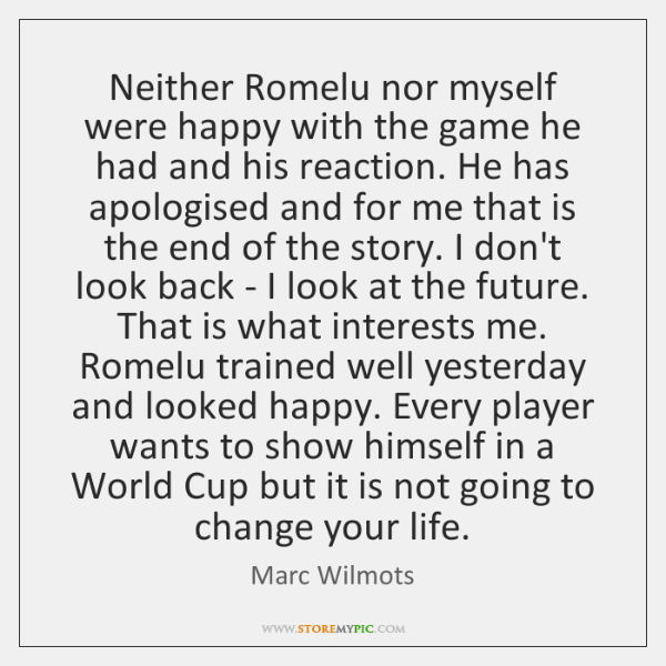 Neither Romelu nor myself were happy with the game he had and ...