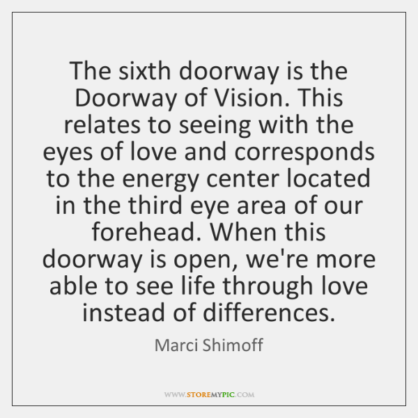 The sixth doorway is the Doorway of Vision. This relates to seeing ...