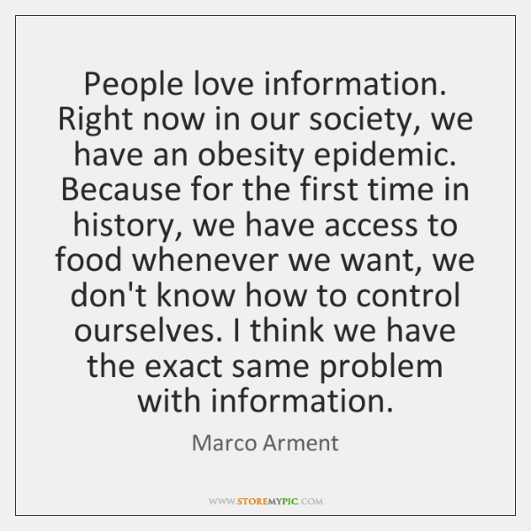 People love information. Right now in our society, we have an obesity ...