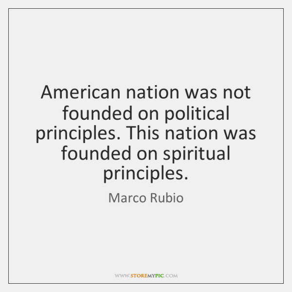 American nation was not founded on political principles. This nation was founded ...