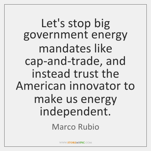 Let's stop big government energy mandates like cap-and-trade, and instead trust the ...