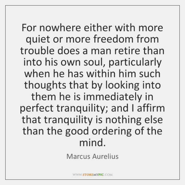 For nowhere either with more quiet or more freedom from trouble does ...