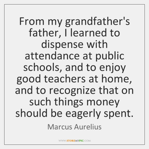 From my grandfather's father, I learned to dispense with attendance at public ...
