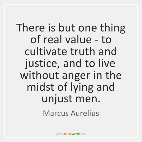 There is but one thing of real value - to cultivate truth ...