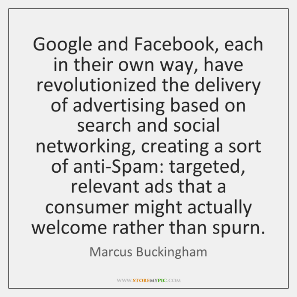 Google and Facebook, each in their own way, have revolutionized the delivery ...