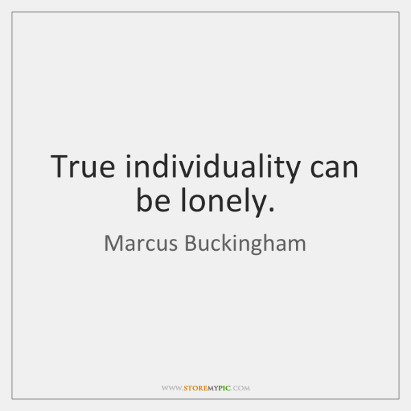 True individuality can be lonely.