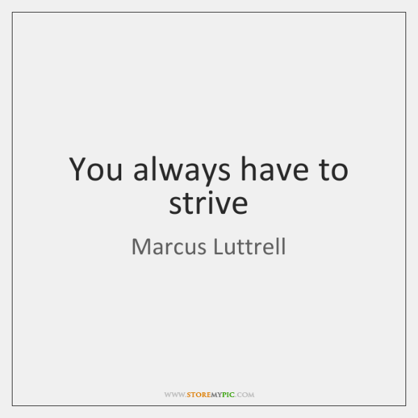 You always have to strive