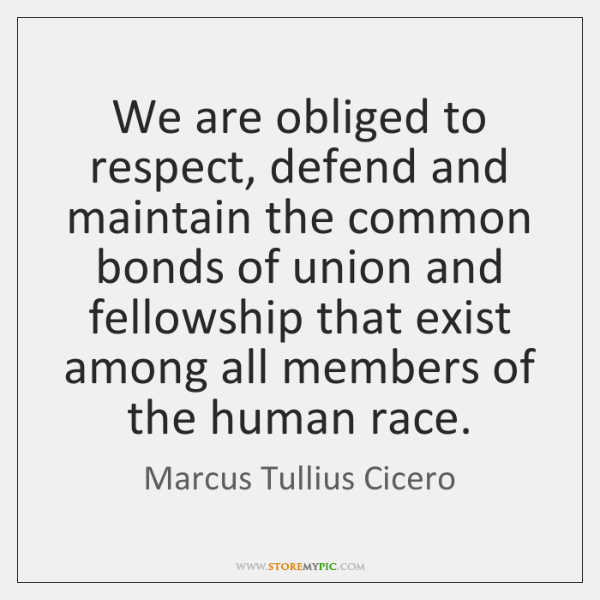 We are obliged to respect, defend and maintain the common bonds of ...