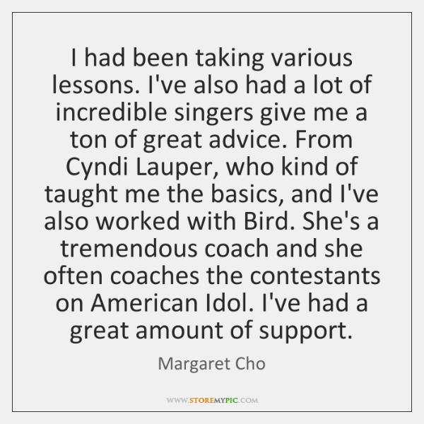 I had been taking various lessons. I've also had a lot of ...