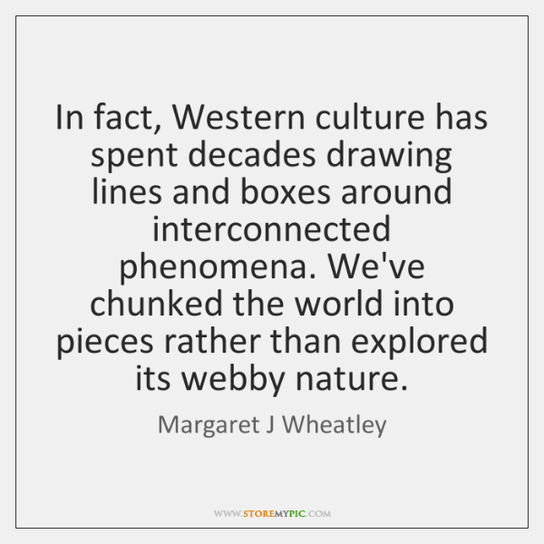 In fact, Western culture has spent decades drawing lines and boxes around ...