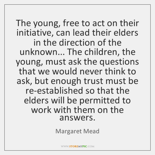 The young, free to act on their initiative, can lead their elders ...