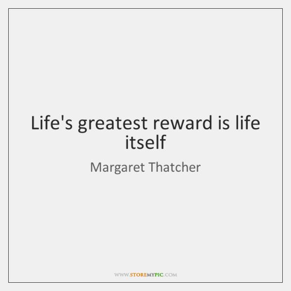Life's greatest reward is life itself