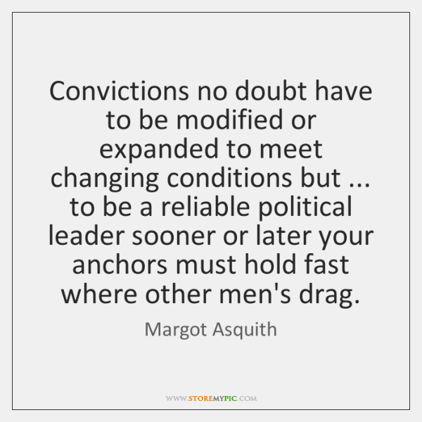 Convictions no doubt have to be modified or expanded to meet changing ...