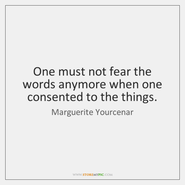 One must not fear the words anymore when one consented to the ...