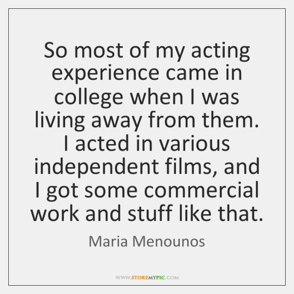 So most of my acting experience came in college when I was ...