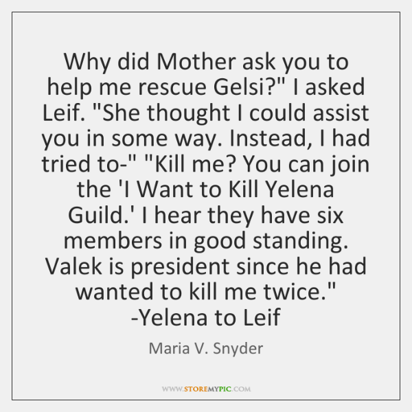 'Why did Mother ask you to help me rescue Gelsi?' I ...