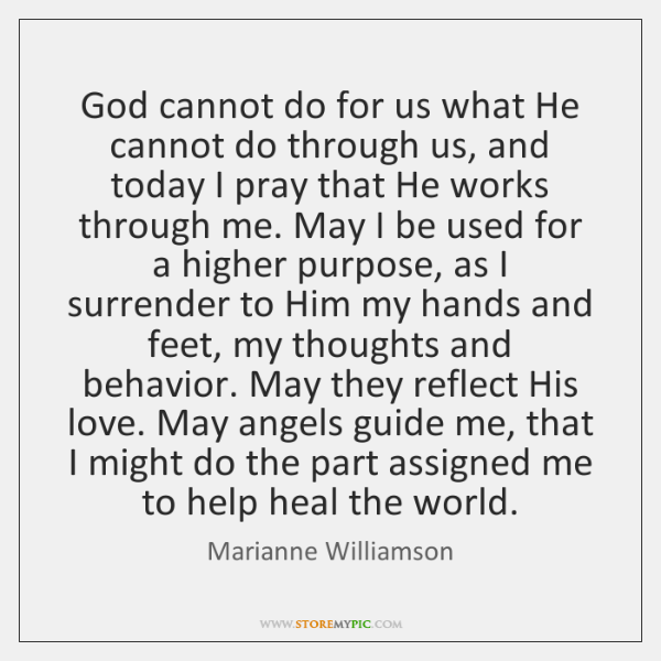 God cannot do for us what He cannot do through us, and ...