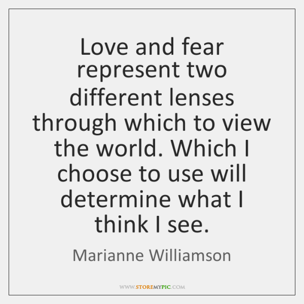 Love and fear represent two different lenses through which to view the ...