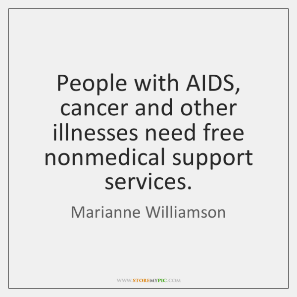 People with AIDS, cancer and other illnesses need free nonmedical support services.